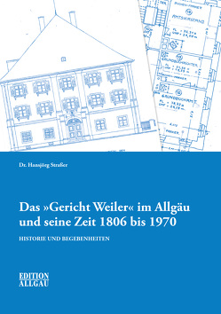 """Das """"Gericht Weiler"""" im Allgäu und seine Zeit 1806 bis 1970 von Straßer,  Dr. Hansjörg"""