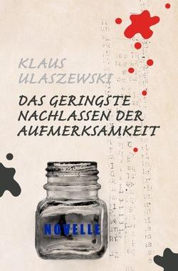 Das geringste Nachlassen der Aufmerksamkeit von Ulaszewski,  Klaus