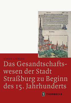 Das Gesandtschaftswesen der Stadt Straßburg zu Beginn des 15. Jahrhunderts von Liening,  Simon