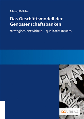 Das Geschäftsmodell der Genossenschaftsbanken von Kübler,  Mirco