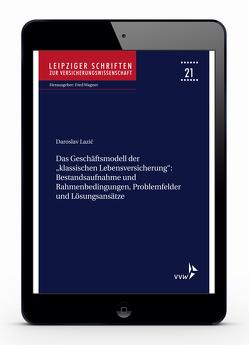 """Das Geschäftsmodell der """"klassischen Lebensversicherung"""" – Bestandsaufnahme und Rahmenbedingungen, Problemfelder und Lösungsansätze von Lazic,  Daroslav"""