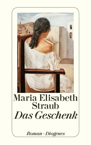 Das Geschenk von Straub,  Maria Elisabeth
