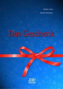 Das Geschenk. von Gunz,  Walter, Maxeiner,  Sandra