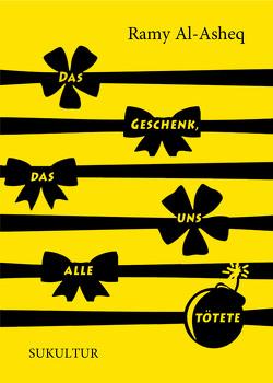Das Geschenk, das uns alle tötete von Al-Asheq,  Ramy, Bender,  Larissa, Rinck,  Monika, Wilsch,  Kerstin