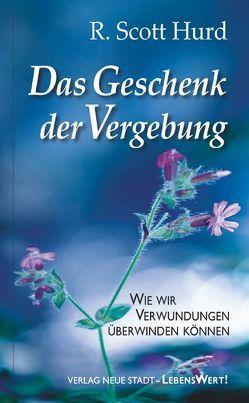 Das Geschenk der Vergebung von Griesmayr,  Gudrun, Hurd,  R. Scott