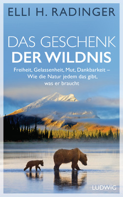 Das Geschenk der Wildnis von Radinger,  Elli H.