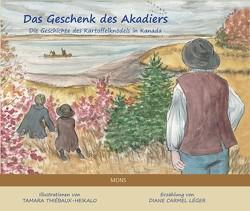 Das Geschenk des Akadiers von Carmel Léger,  Diane, Thiébaux-Heikalo,  Tamara