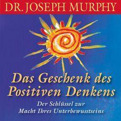 Das Geschenk des positiven Denkens von Kreye,  Walter, Murphy,  Dr. Joseph