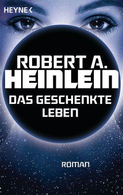 Das geschenkte Leben von Heinlein,  Robert A.