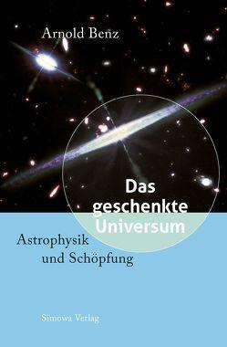 Das geschenkte Universum von Benz,  Arnold