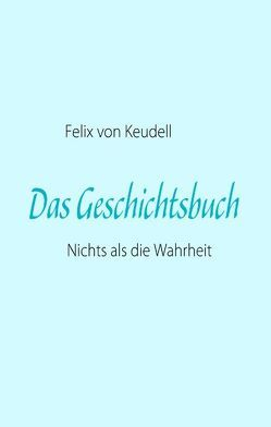 Das Geschichtsbuch von von Keudell,  Felix