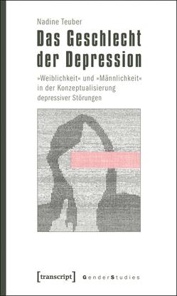 Das Geschlecht der Depression von Teuber,  Nadine