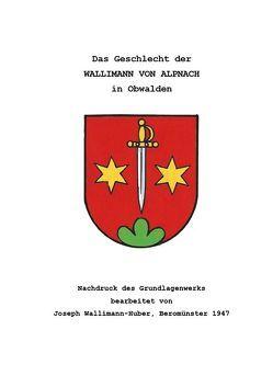 Das Geschlecht der Wallimann von Alpnach in Obwalden von Wallimann-Huber,  Joseph