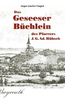 Das Geseeser Büchlein des Pfarrers J. G. Ad. Hübsch von Taegert,  Jürgen Joachim