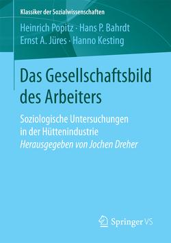 Das Gesellschaftsbild des Arbeiters von Bahrdt,  Hans P, Jüres,  Ernst A., Kesting,  Hanno, Popitz,  Heinrich