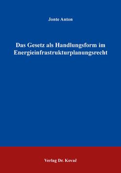 Das Gesetz als Handlungsform im Energieinfrastrukturplanungsrecht von Anton,  Jonte