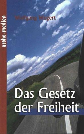 Das Gesetz der Freiheit von Wegert,  Wolfgang