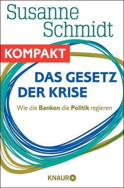 Das Gesetz der Krise – Wie die Banken die Politik regieren von Schmidt,  Susanne