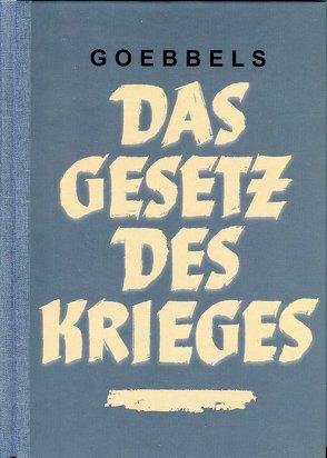 Das Gesetz des Krieges von Goebbels,  Joseph