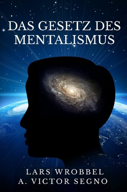 Das Gesetz des Mentalismus von Segno,  Victor, Wrobbel,  Lars