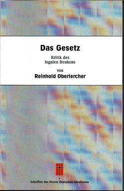 Das Gesetz. Kritik des legalen Denkens von Kröslin,  Gernot, Oberlercher,  Reinhold