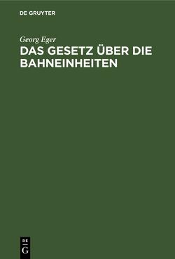 Das Gesetz über die Bahneinheiten von Eger,  Georg