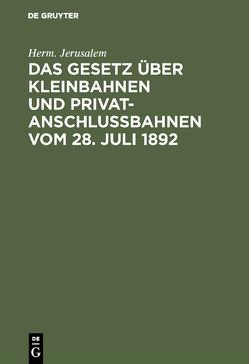 Das Gesetz über Kleinbahnen und Privatanschlußbahnen vom 28. Juli 1892 von Jerusalem,  Herm.