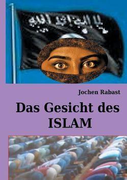 Das Gesicht des Islam von Rabast,  Jochen