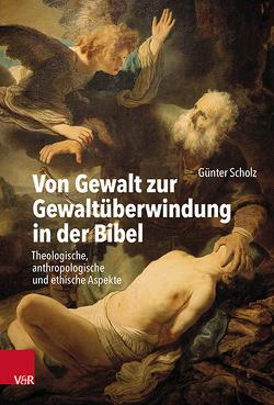 Von Gewalt zur Gewaltüberwindung in der Bibel von Scholz,  Günter
