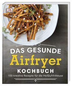 Das gesunde Airfryer-Kochbuch von White,  Dana Angelo