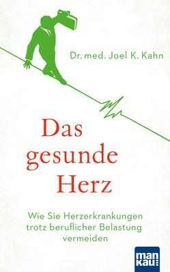 Das gesunde Herz von Kahn,  Dr. med. Joel K., Übelhör,  Theresia