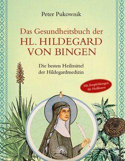 Das Gesundheitsbuch der Hl. Hildegard von Bingen von Pukownik,  Peter