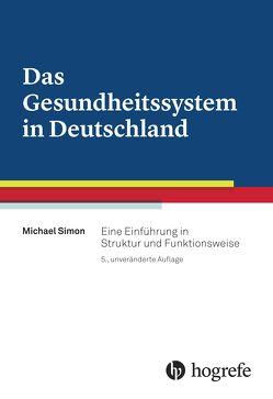 Das Gesundheitssystem in Deutschland von Simon,  Michael