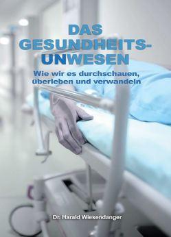 Das Gesundheitsunwesen von Wiesendanger,  Harald