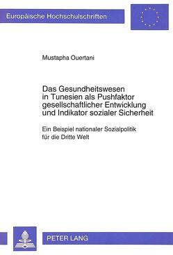 Das Gesundheitswesen in Tunesien als Pushfaktor gesellschaftlicher Entwicklung und Indikator sozialer Sicherheit von Ouertani,  Mustapha
