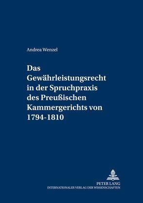 Das Gewährleistungsrecht in der Spruchpraxis des Preußischen Kammergerichts von 1794-1810 von Wenzel,  Andrea