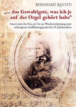 """""""… das Gewaltigste, was ich je auf der Orgel gehört habe"""" von Ruchti,  Bernhard"""