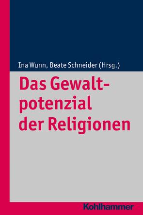 Das Gewaltpotenzial der Religionen von Altermatt,  Urs, Delgado,  Mariano, Schneider,  Beate, Vergauwen,  Guido, Wunn,  Ina