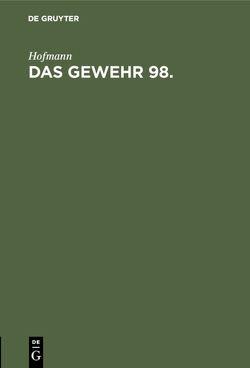 Handbuch für den Einjährig-Freiwilligen, den Unteroffizier, Offiziersaspiranten… / Das Gewehr 98 von Hofmann