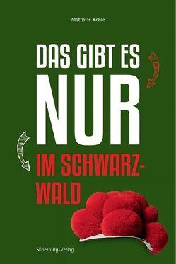 Das gibt es nur im Schwarzwald von Kehle,  Matthias