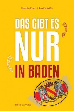 Das gibt es nur in Baden von Kehle,  Matthias, Keßler,  Patricia, Köhler,  Michael