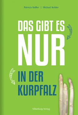 Das gibt es nur in der Kurpfalz von Keßler,  Patricia, Köhler,  Michael