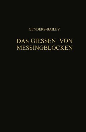 Das Giessen von Messingblöcken von Bailey,  G., Engelhardt,  Hermann, Engelhardt,  Werner, Genders,  R., Moore,  H.