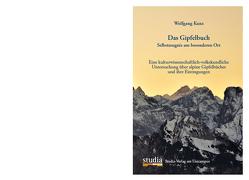 Das Gipfelbuch Selbstzeugnis am besonderen Ort von Kunz,  Wolfgang