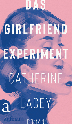 Das Girlfriend-Experiment von Abarbanell,  Bettina, Lacey,  Catherine