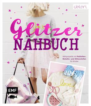 Das Glitzer-Nähbuch – Nähprojekte mit Pailletten-, Metallic- und Glitzerstoffen für Kinder von delari