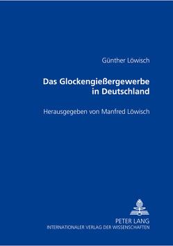 Das Glockengießergewerbe in Deutschland von Löwisch,  Manfred