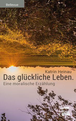 Das glückliche Leben von Heinau,  Katrin
