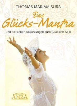 Das Glücks-Mantra und die sieben Abkürzungen zum Glücklich-Sein von Sura,  Thomas Mariam