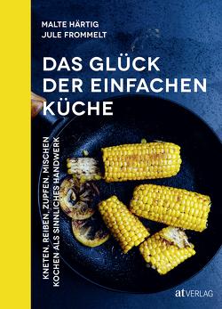 Das Glück der einfachen Küche von Frommelt,  Jule Felice, Härtig,  Malte